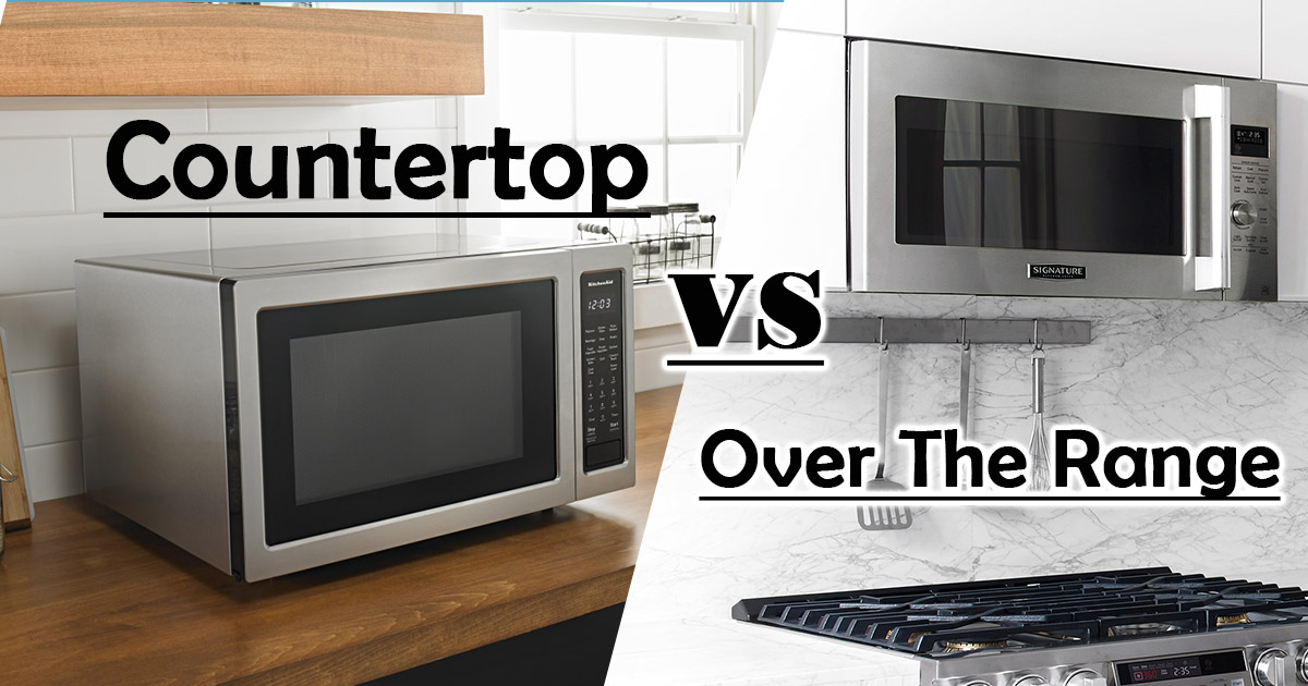 Countertop Vs Over The Range Microwave Pros Cons