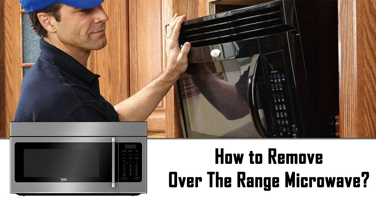 How To Remove Over The Range Microwave Step By Step Process